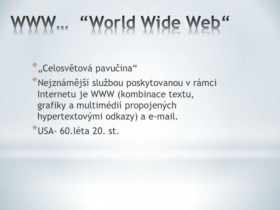 """* """"Celosvětová pavučina"""" * Nejznámější službou poskytovanou v rámci Internetu je WWW (kombinace textu, grafiky a multimédií propojených hypertextovými"""