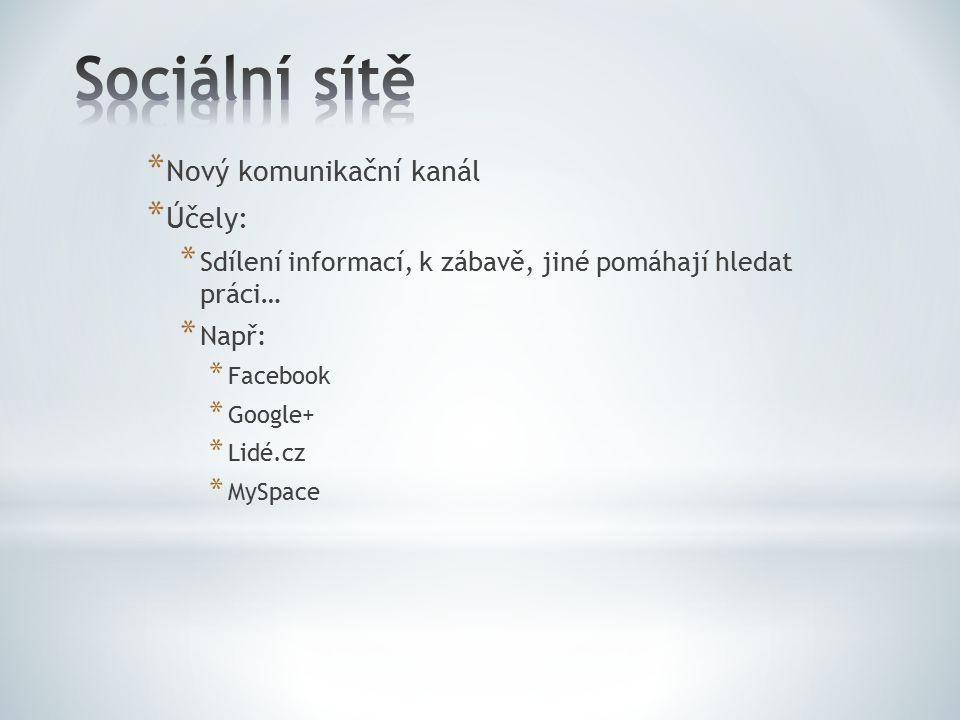 * Nový komunikační kanál * Účely: * Sdílení informací, k zábavě, jiné pomáhají hledat práci… * Např: * Facebook * Google+ * Lidé.cz * MySpace