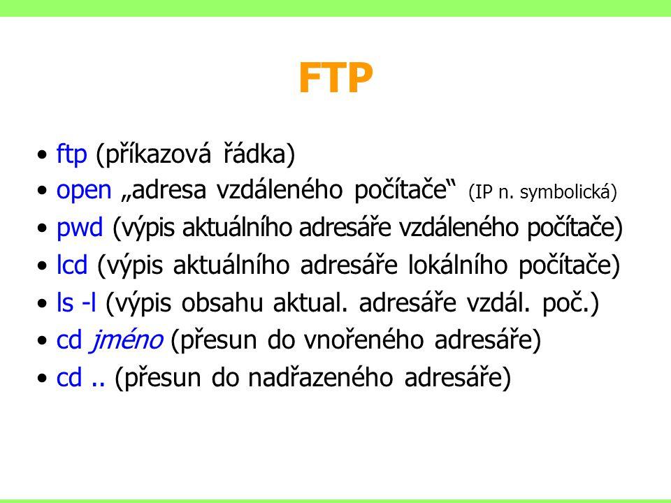 """FTP ftp (příkazová řádka) open """"adresa vzdáleného počítače"""" (IP n. symbolická) pwd (výpis aktuálního adresáře vzdáleného počítače) lcd (výpis aktuální"""