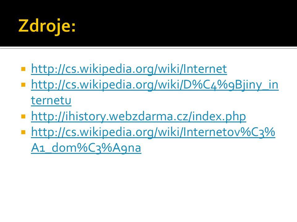  http://cs.wikipedia.org/wiki/Internet http://cs.wikipedia.org/wiki/Internet  http://cs.wikipedia.org/wiki/D%C4%9Bjiny_in ternetu http://cs.wikipedia.org/wiki/D%C4%9Bjiny_in ternetu  http://ihistory.webzdarma.cz/index.php http://ihistory.webzdarma.cz/index.php  http://cs.wikipedia.org/wiki/Internetov%C3% A1_dom%C3%A9na http://cs.wikipedia.org/wiki/Internetov%C3% A1_dom%C3%A9na