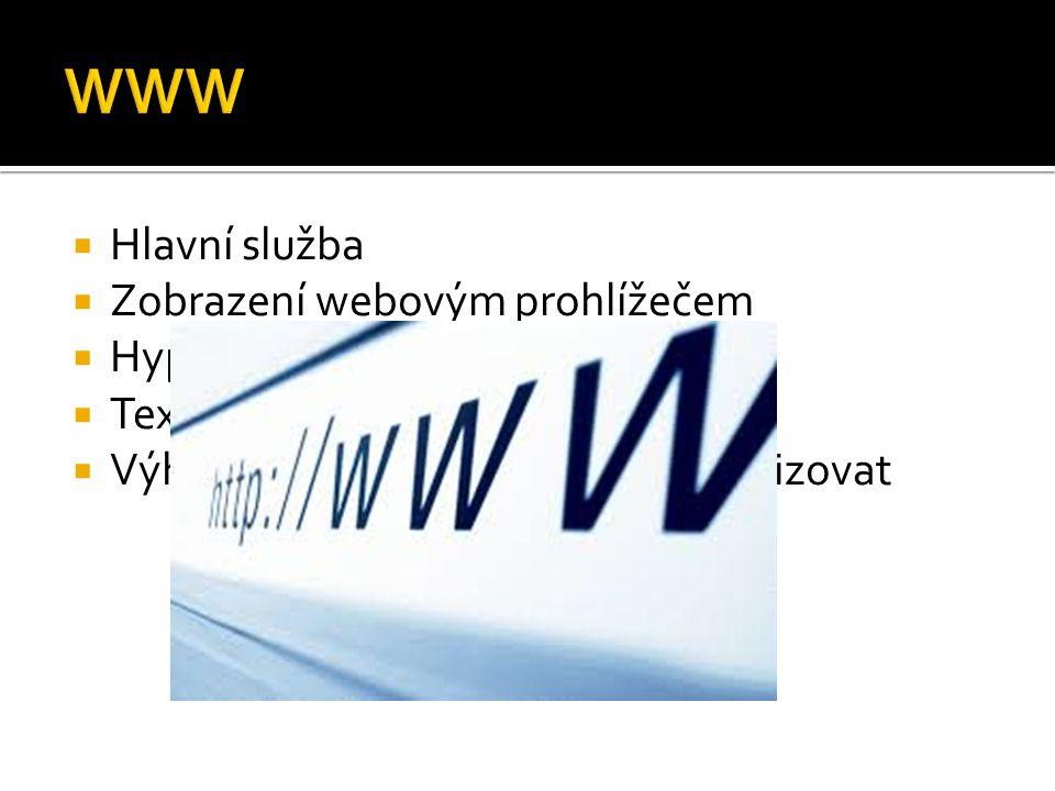  Hlavní služba  Zobrazení webovým prohlížečem  Hypertext (HTML)  Text, odkazy, multimediální data  Výhody: náklady a možnost aktualizovat