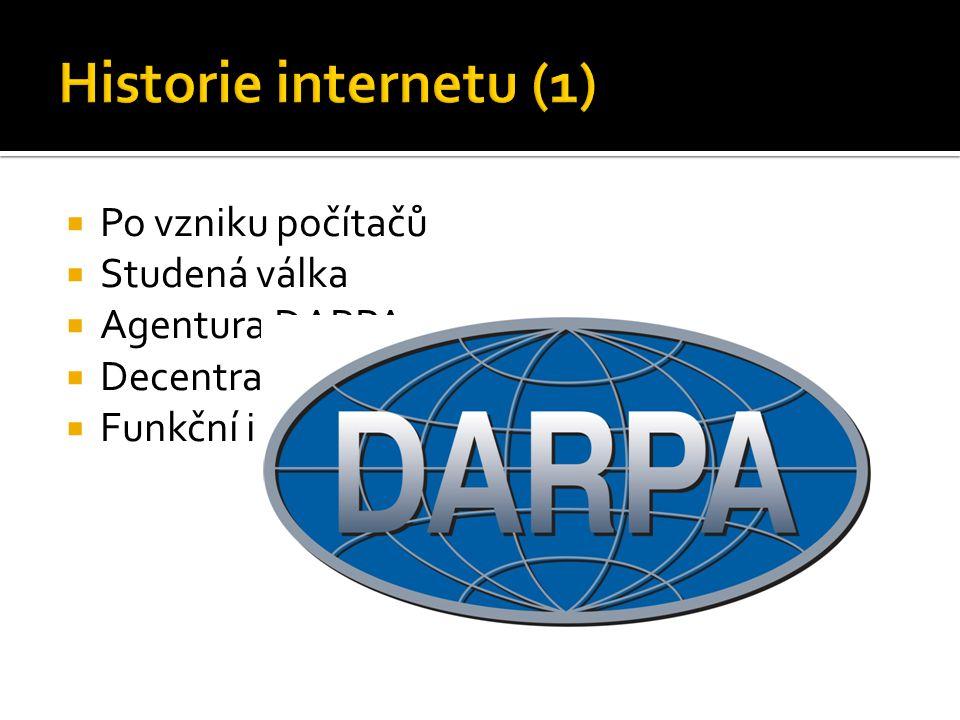  Po vzniku počítačů  Studená válka  Agentura DARPA  Decentralizovaná síť  Funkční i při částečném výpadku