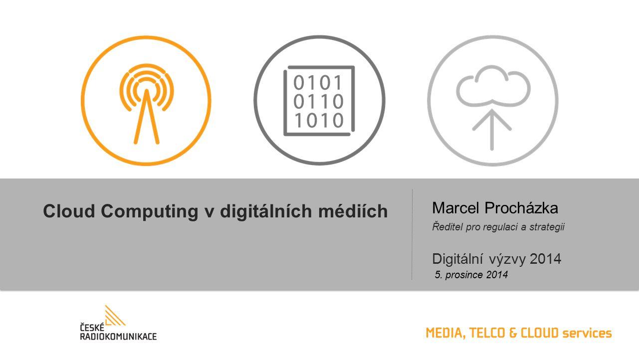 Cloud Computing v digitálních médiích Ředitel pro regulaci a strategii 5.
