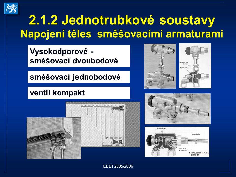 EEB1 2005/2006 2.1.2 Jednotrubkové soustavy Napojení těles směšovacími armaturami Vysokodporové - směšovací dvoubodové směšovací jednobodové ventil kompakt