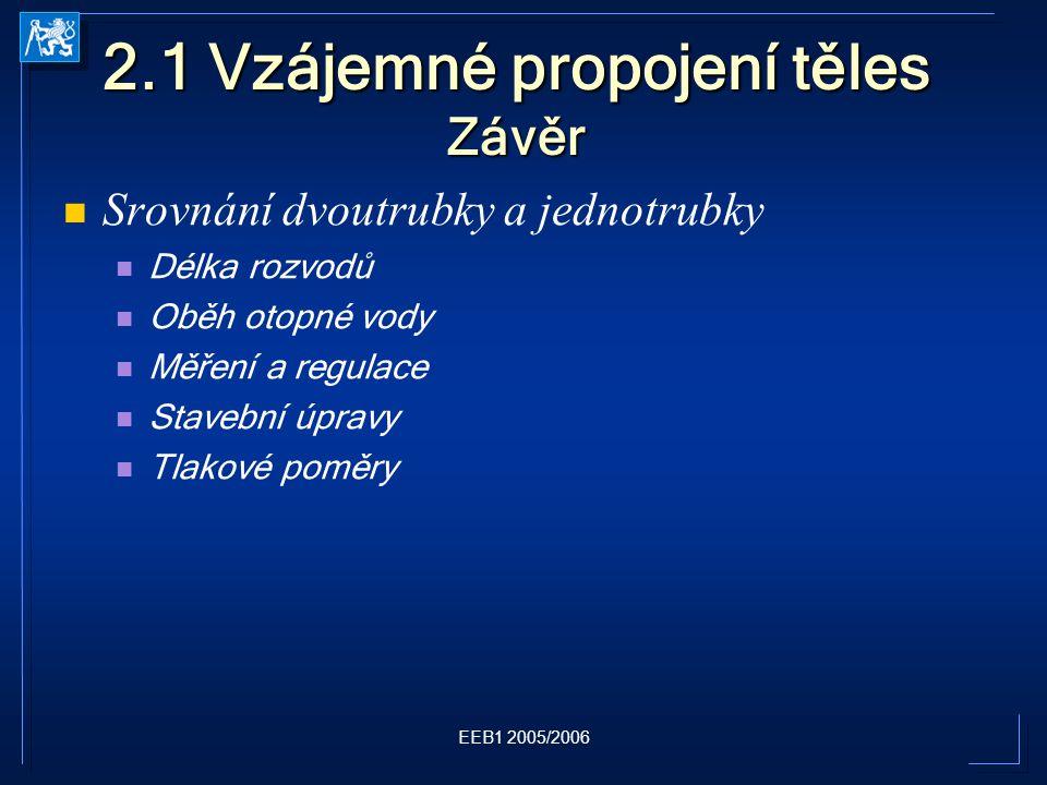EEB1 2005/2006 2.1 Vzájemné propojení těles Závěr Srovnání dvoutrubky a jednotrubky Délka rozvodů Oběh otopné vody Měření a regulace Stavební úpravy Tlakové poměry
