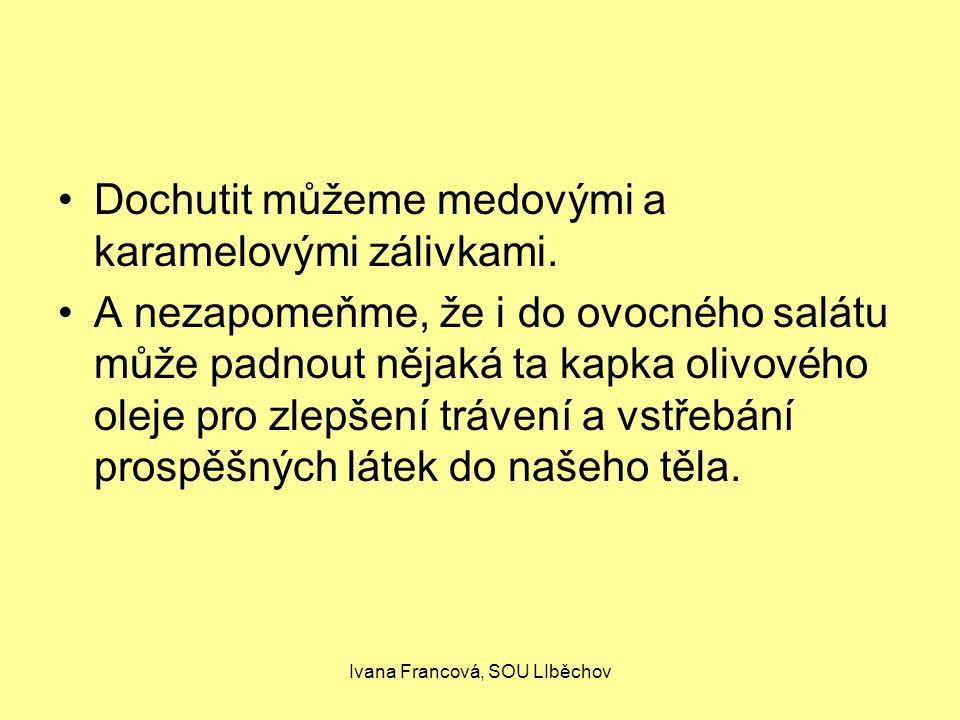 Ivana Francová, SOU LIběchov Dochutit můžeme medovými a karamelovými zálivkami.