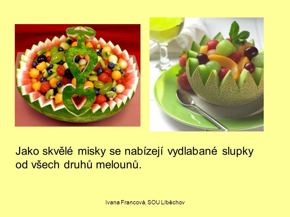 Ivana Francová, SOU LIběchov Jako skvělé misky se nabízejí vydlabané slupky od všech druhů melounů.