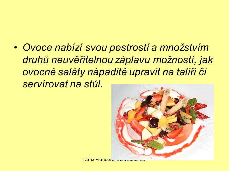 Ivana Francová, SOU LIběchov Ovoce nabízí svou pestrostí a množstvím druhů neuvěřitelnou záplavu možností, jak ovocné saláty nápaditě upravit na talíři či servírovat na stůl.