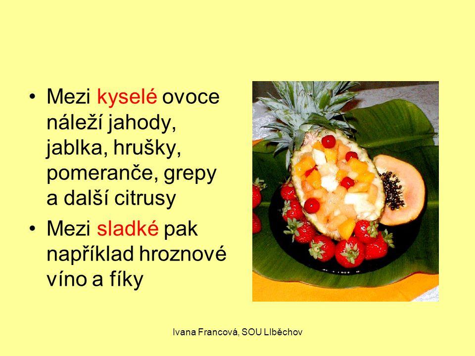 Ivana Francová, SOU LIběchov Mezi kyselé ovoce náleží jahody, jablka, hrušky, pomeranče, grepy a další citrusy Mezi sladké pak například hroznové víno a fíky