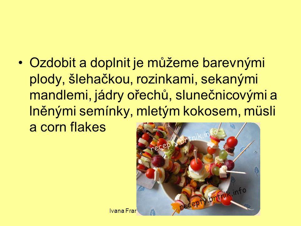 Ivana Francová, SOU LIběchov Ozdobit a doplnit je můžeme barevnými plody, šlehačkou, rozinkami, sekanými mandlemi, jádry ořechů, slunečnicovými a lněnými semínky, mletým kokosem, müsli a corn flakes