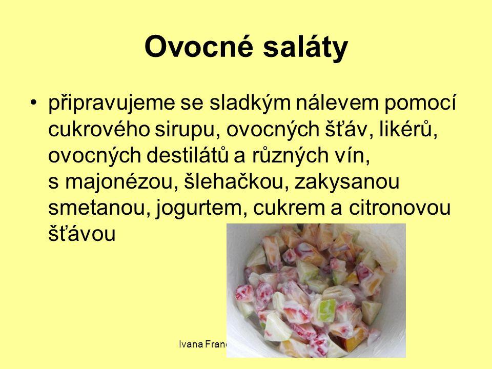 Ivana Francová, SOU LIběchov Ovocné saláty připravujeme se sladkým nálevem pomocí cukrového sirupu, ovocných šťáv, likérů, ovocných destilátů a různých vín, s majonézou, šlehačkou, zakysanou smetanou, jogurtem, cukrem a citronovou šťávou
