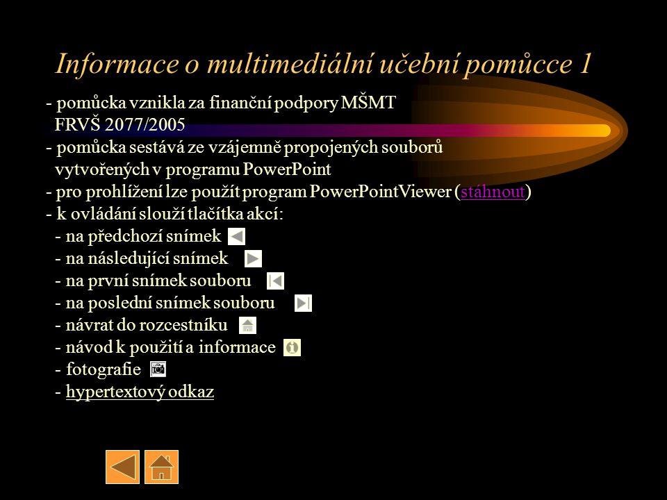 Informace o multimediální učební pomůcce 1 - pomůcka vznikla za finanční podpory MŠMT FRVŠ 2077/2005 - pomůcka sestává ze vzájemně propojených souborů