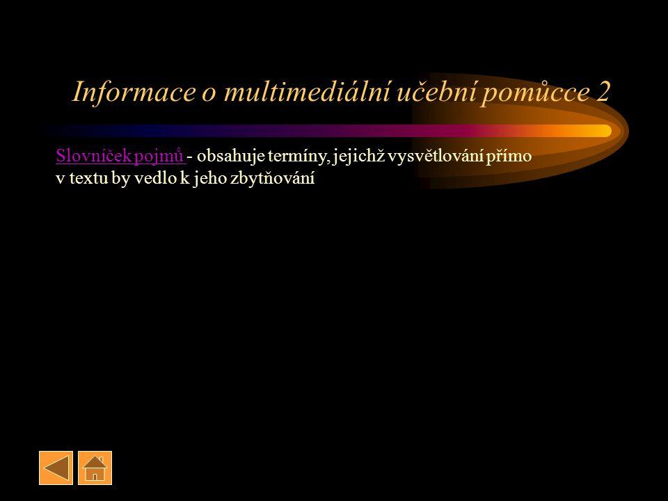 Informace o multimediální učební pomůcce 2 Slovníček pojmů Slovníček pojmů - obsahuje termíny, jejichž vysvětlování přímo v textu by vedlo k jeho zbyt