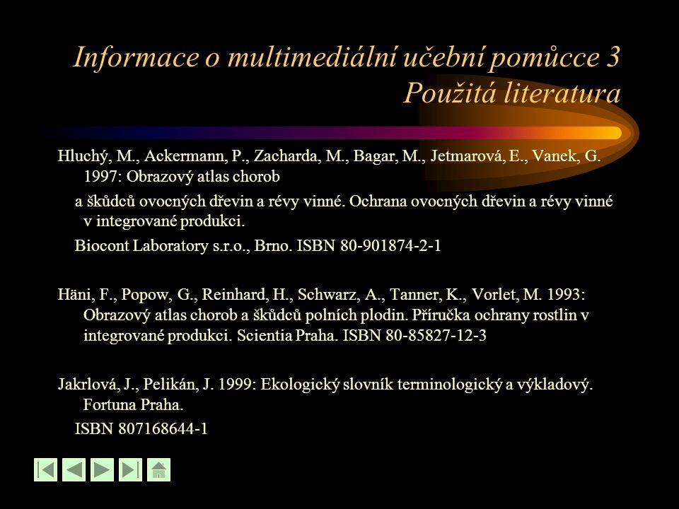 Informace o multimediální učební pomůcce 3 Použitá literatura Hluchý, M., Ackermann, P., Zacharda, M., Bagar, M., Jetmarová, E., Vanek, G. 1997: Obraz