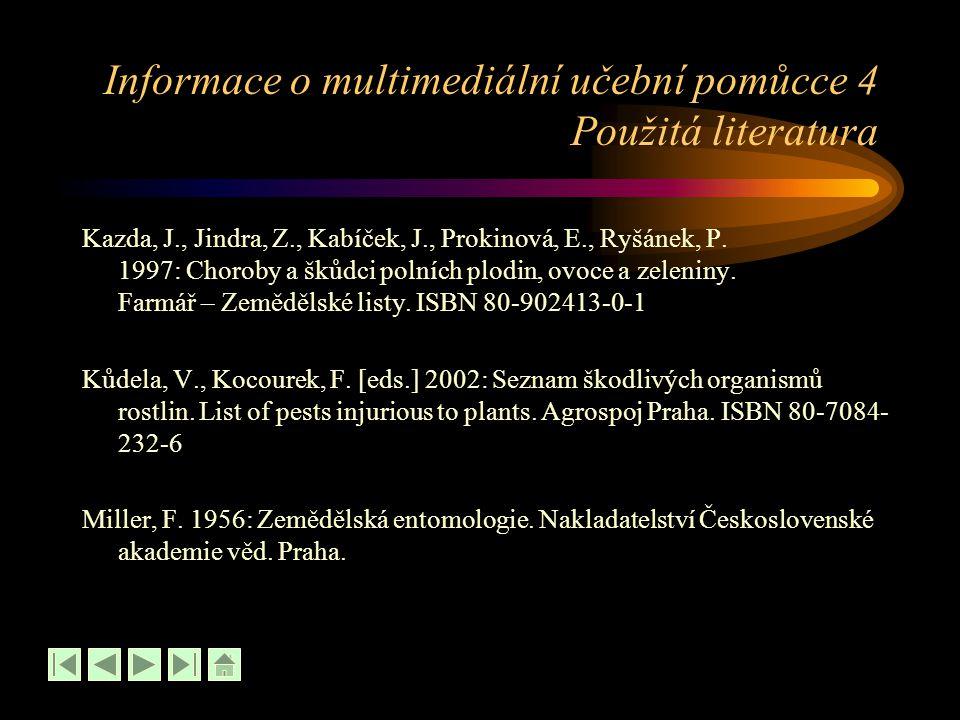 Informace o multimediální učební pomůcce 4 Použitá literatura Kazda, J., Jindra, Z., Kabíček, J., Prokinová, E., Ryšánek, P. 1997: Choroby a škůdci po