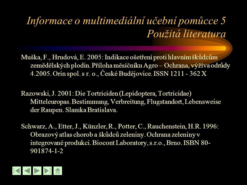 Informace o multimediální učební pomůcce 5 Použitá literatura Muška, F., Hrudová, E. 2005: Indikace ošetření proti hlavním škůdcům zemědělských plodin