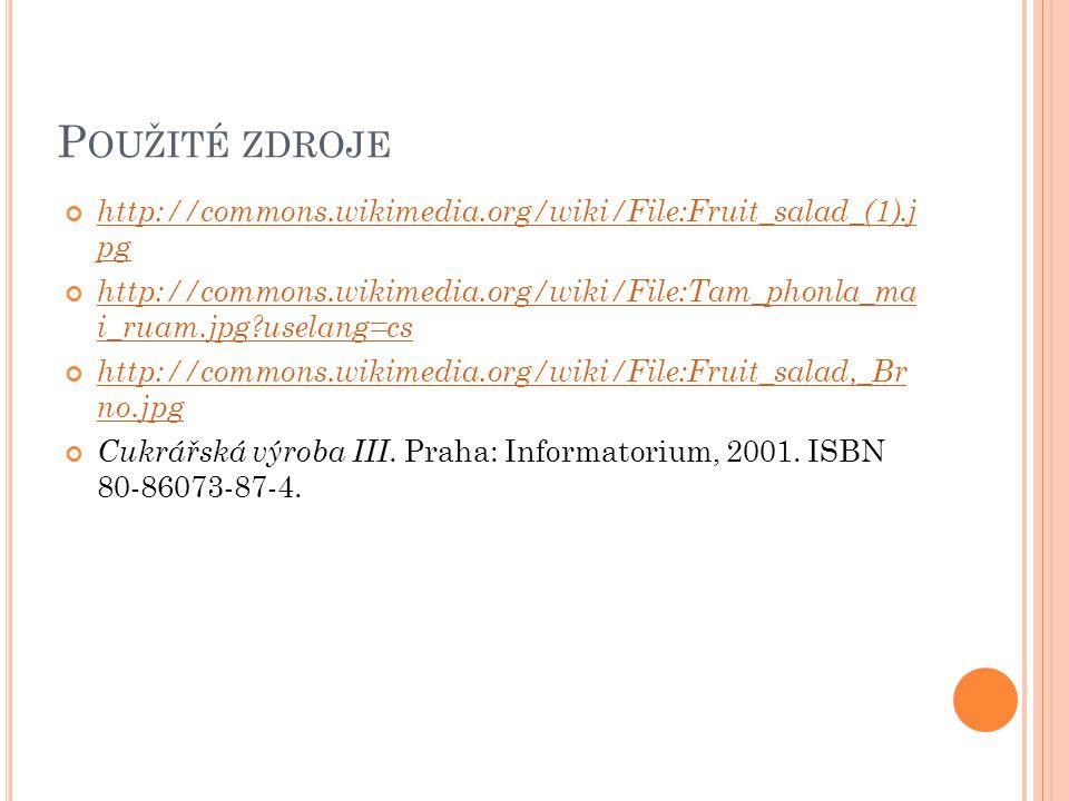 P OUŽITÉ ZDROJE http://commons.wikimedia.org/wiki/File:Fruit_salad_(1).j pg http://commons.wikimedia.org/wiki/File:Tam_phonla_ma i_ruam.jpg?uselang=cs