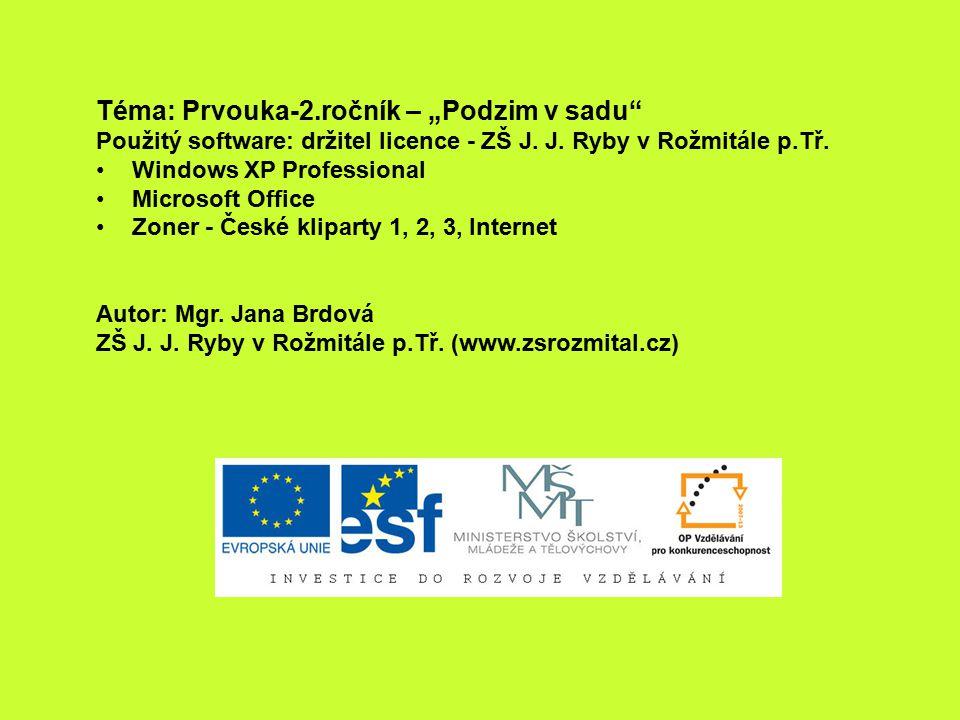 """Téma: Prvouka-2.ročník – """"Podzim v sadu"""" Použitý software: držitel licence - ZŠ J. J. Ryby v Rožmitále p.Tř. Windows XP Professional Microsoft Office"""
