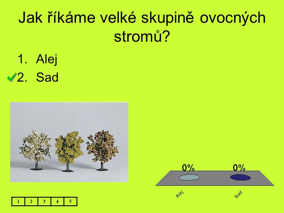Jak říkáme velké skupině ovocných stromů? 12345 1.Alej 2.Sad