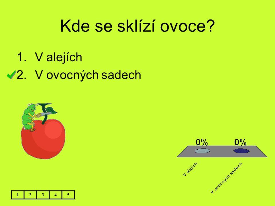 Kde se sklízí ovoce? 1.V alejích 2.V ovocných sadech 12345