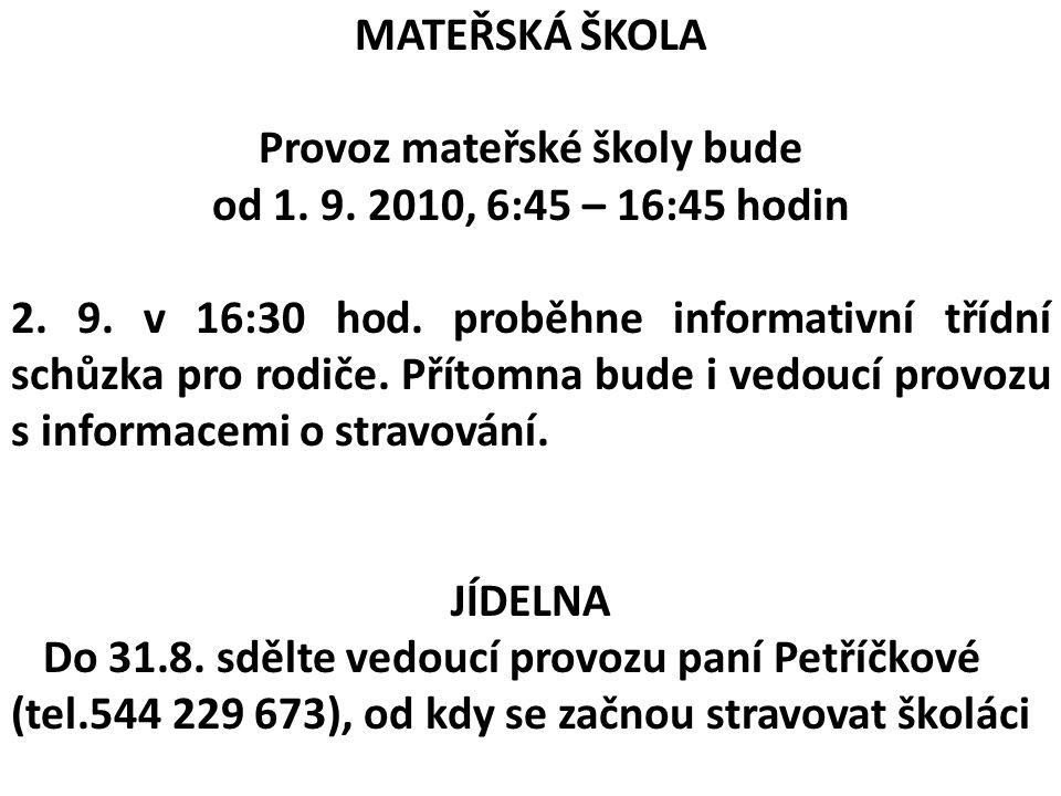 MATEŘSKÁ ŠKOLA Provoz mateřské školy bude od 1. 9. 2010, 6:45 – 16:45 hodin 2. 9. v 16:30 hod. proběhne informativní třídní schůzka pro rodiče. Přítom
