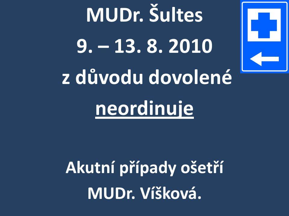 MUDr. Šultes 9. – 13. 8. 2010 z důvodu dovolené neordinuje Akutní případy ošetří MUDr. Víšková.