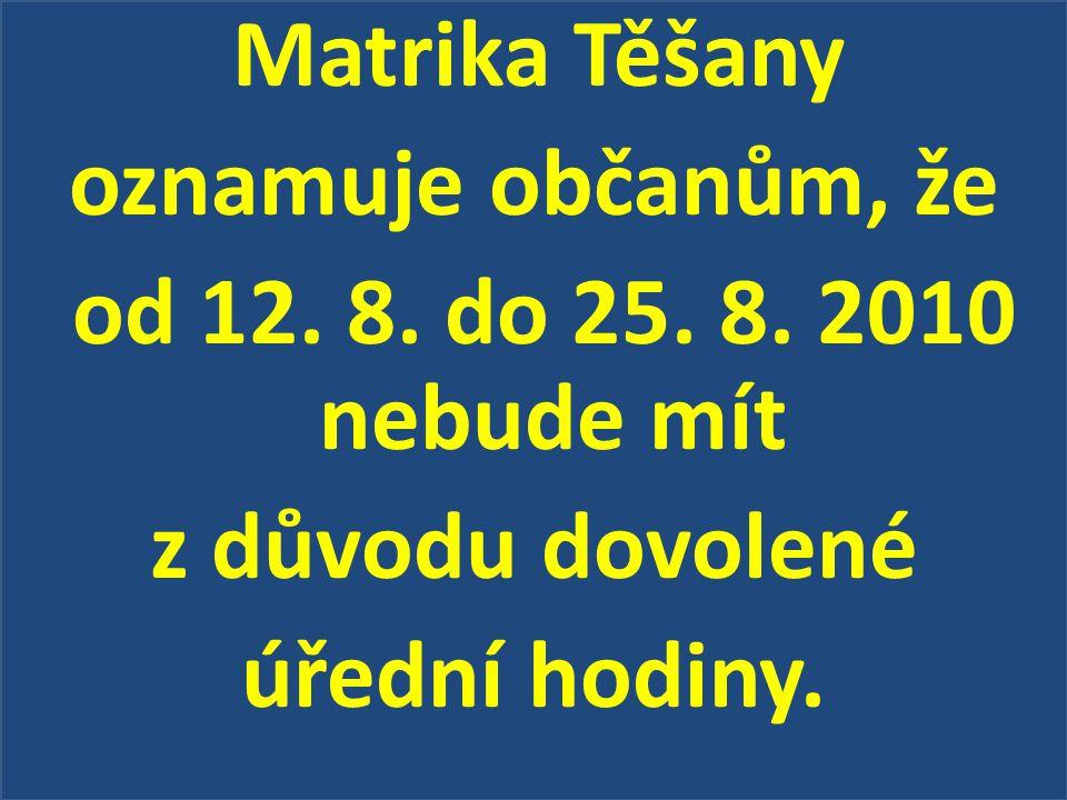 Matrika Těšany oznamuje občanům, že od 12. 8. do 25. 8. 2010 nebude mít z důvodu dovolené úřední hodiny.