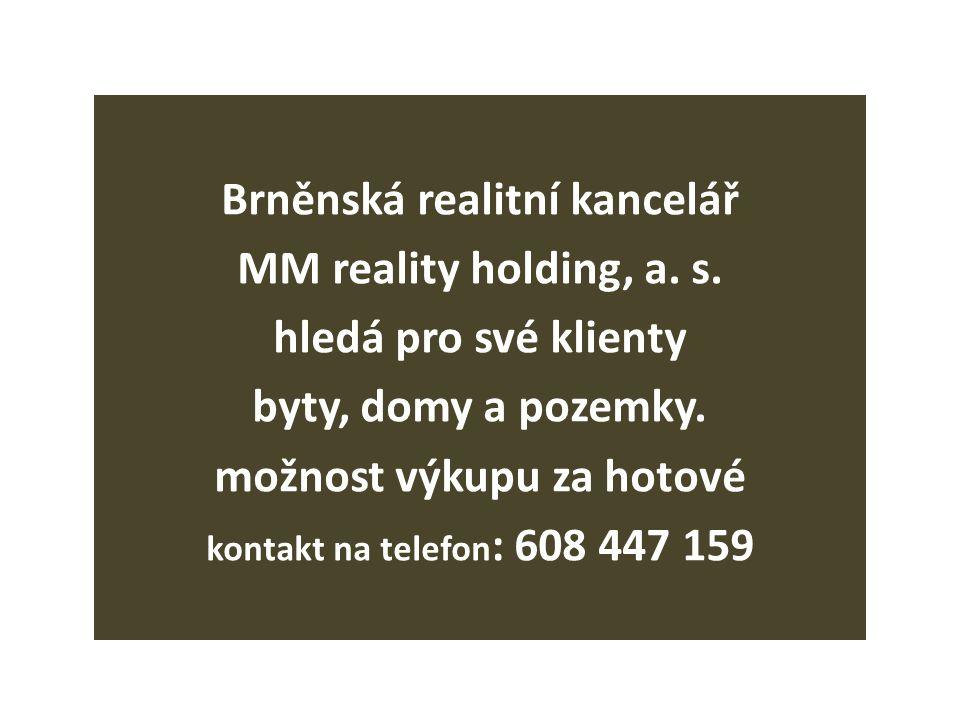 Brněnská realitní kancelář MM reality holding, a. s. hledá pro své klienty byty, domy a pozemky. možnost výkupu za hotové kontakt na telefon : 608 447