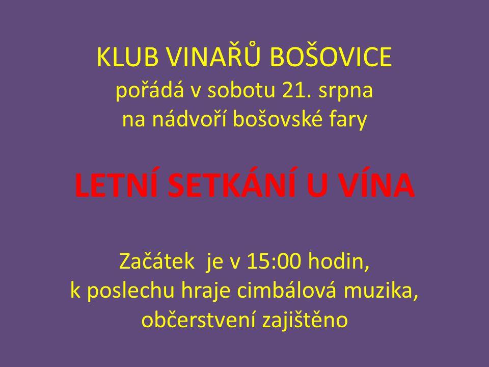 KLUB VINAŘŮ BOŠOVICE pořádá v sobotu 21. srpna na nádvoří bošovské fary LETNÍ SETKÁNÍ U VÍNA Začátek je v 15:00 hodin, k poslechu hraje cimbálová muzi