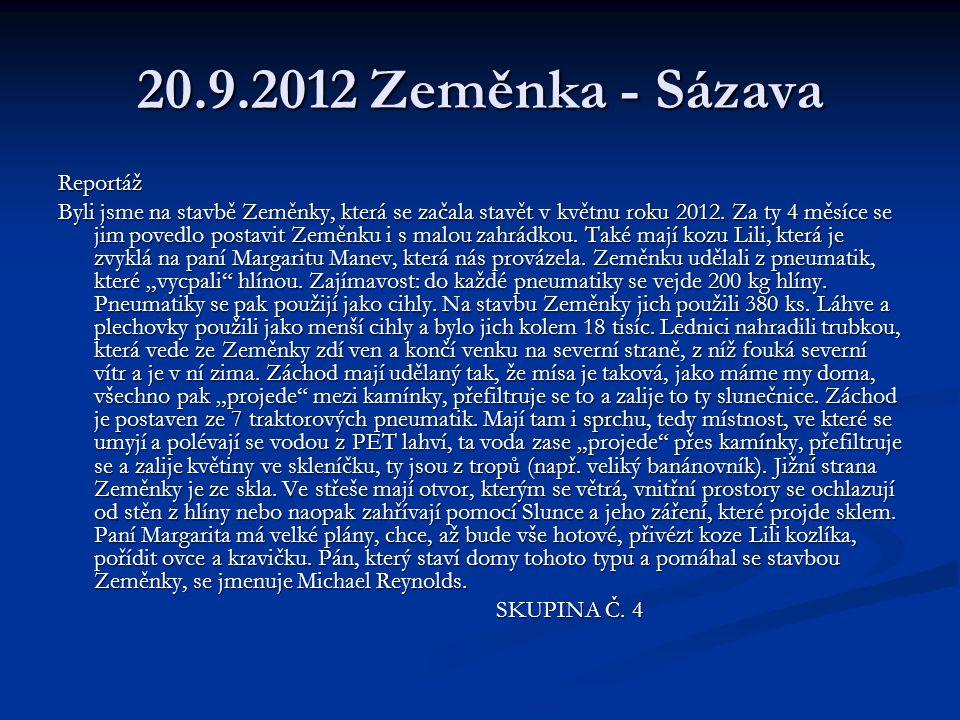 20.9.2012 Zeměnka - Sázava Reportáž Byli jsme na stavbě Zeměnky, která se začala stavět v květnu roku 2012. Za ty 4 měsíce se jim povedlo postavit Zem