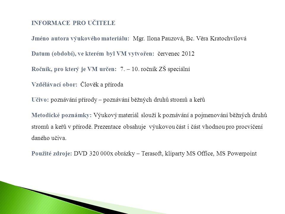 INFORMACE PRO UČITELE Jméno autora výukového materiálu: Mgr. Ilona Pauzová, Bc. Věra Kratochvílová Datum (období), ve kterém byl VM vytvořen: červenec