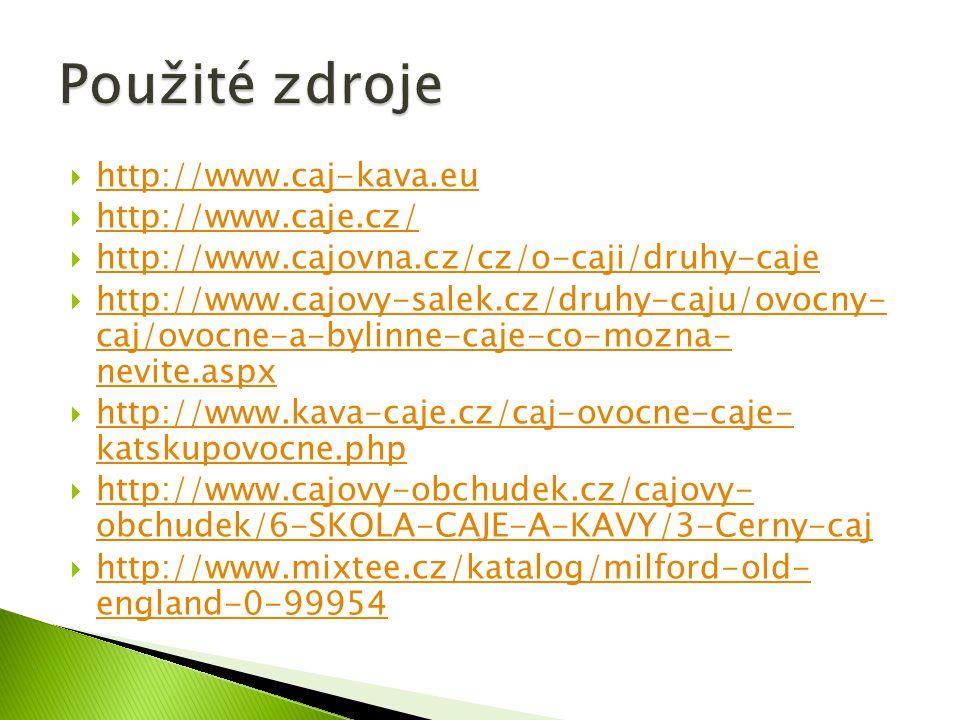  http://www.caj-kava.eu http://www.caj-kava.eu  http://www.caje.cz/ http://www.caje.cz/  http://www.cajovna.cz/cz/o-caji/druhy-caje http://www.cajo