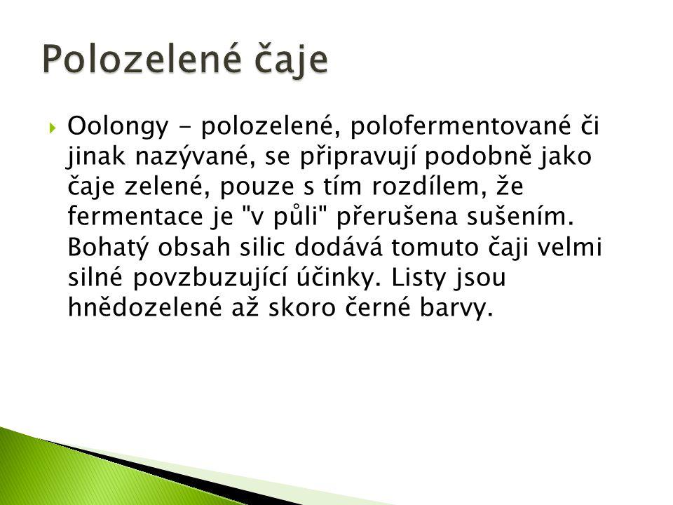  Oolongy - polozelené, polofermentované či jinak nazývané, se připravují podobně jako čaje zelené, pouze s tím rozdílem, že fermentace je