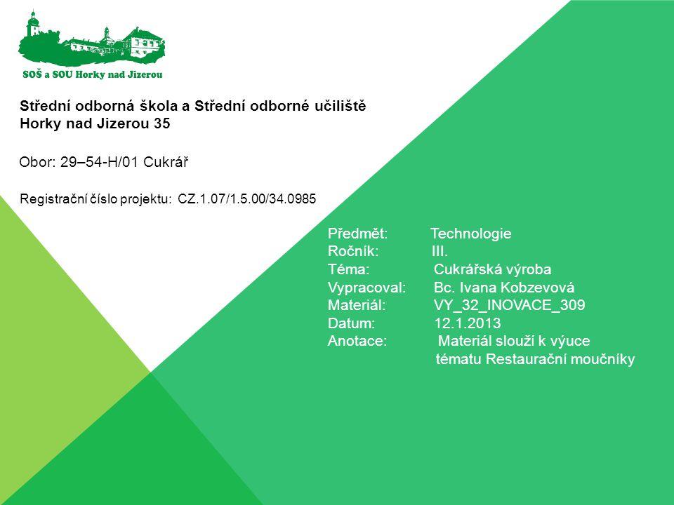 Střední odborná škola a Střední odborné učiliště Horky nad Jizerou 35 Registrační číslo projektu: CZ.1.07/1.5.00/34.0985 Předmět: Technologie Ročník: III.
