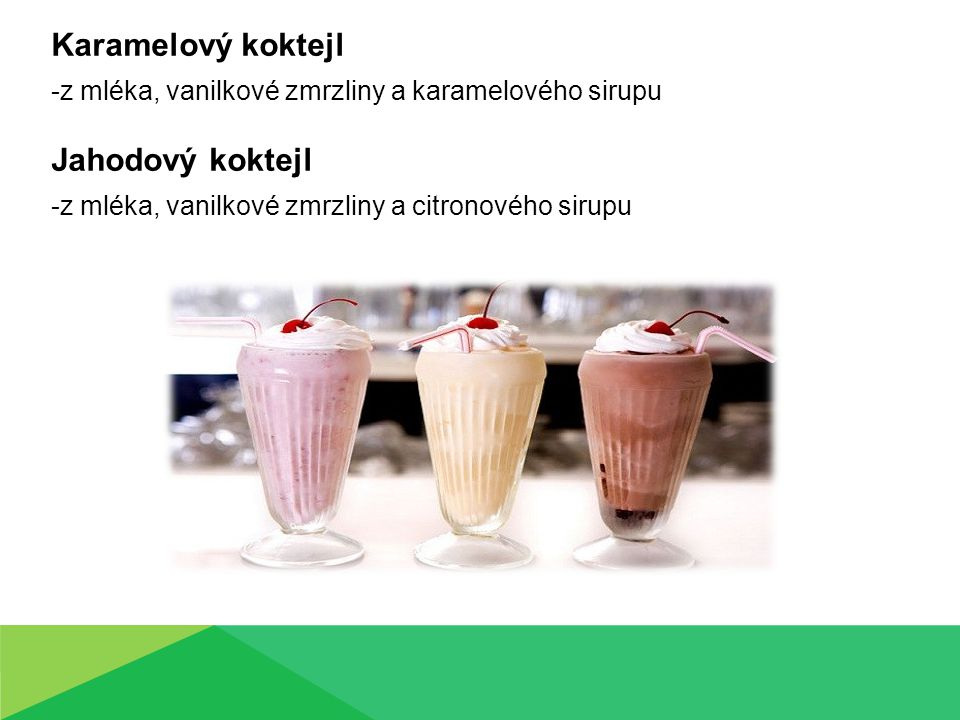 Karamelový koktejl -z mléka, vanilkové zmrzliny a karamelového sirupu Jahodový koktejl -z mléka, vanilkové zmrzliny a citronového sirupu