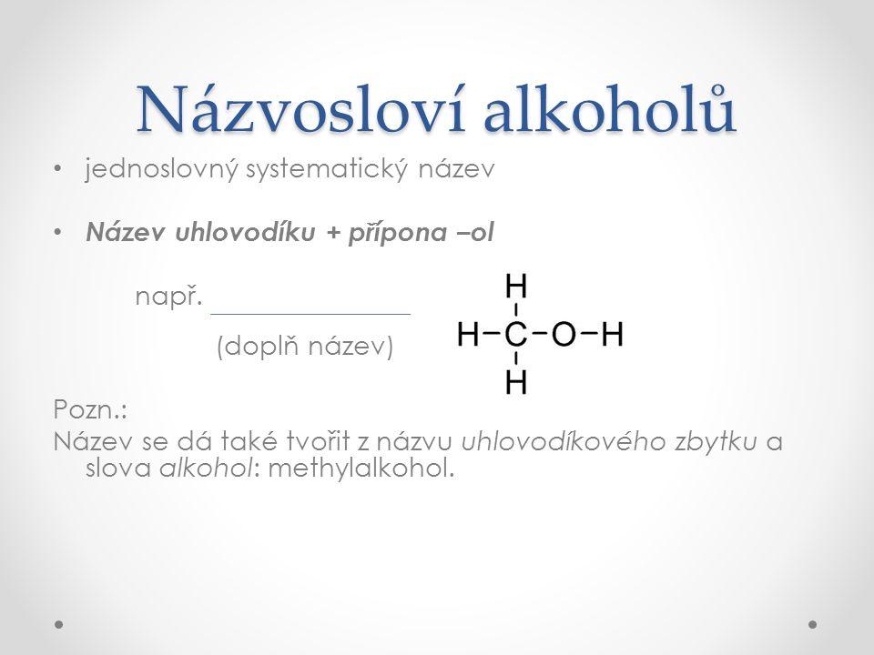 Názvosloví alkoholů jednoslovný systematický název Název uhlovodíku + přípona –ol např.