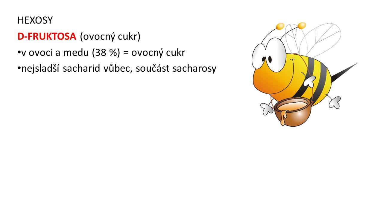 HEXOSY D-FRUKTOSA (ovocný cukr) v ovoci a medu (38 %) = ovocný cukr nejsladší sacharid vůbec, součást sacharosy