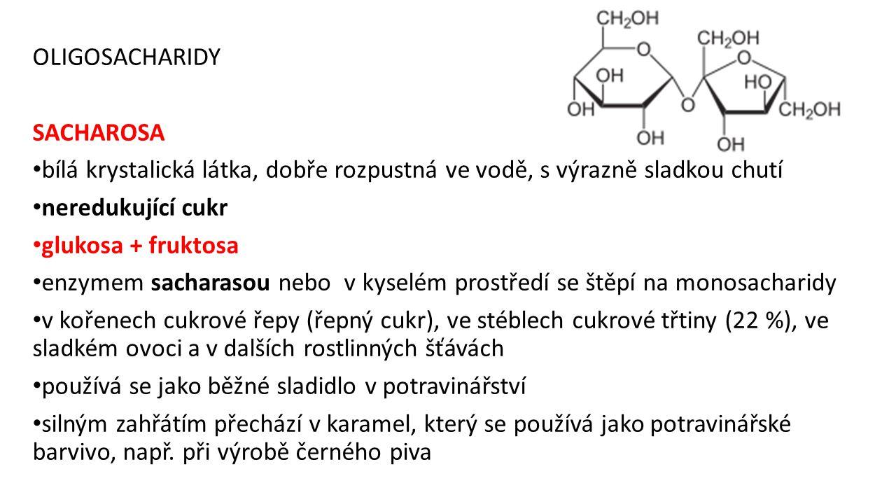 OLIGOSACHARIDY SACHAROSA bílá krystalická látka, dobře rozpustná ve vodě, s výrazně sladkou chutí neredukující cukr glukosa + fruktosa enzymem sachara