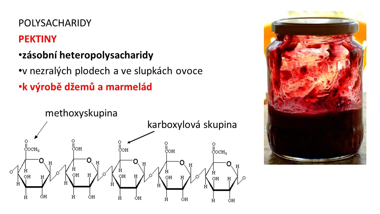 POLYSACHARIDY PEKTINY zásobní heteropolysacharidy v nezralých plodech a ve slupkách ovoce k výrobě džemů a marmelád methoxyskupina karboxylová skupina