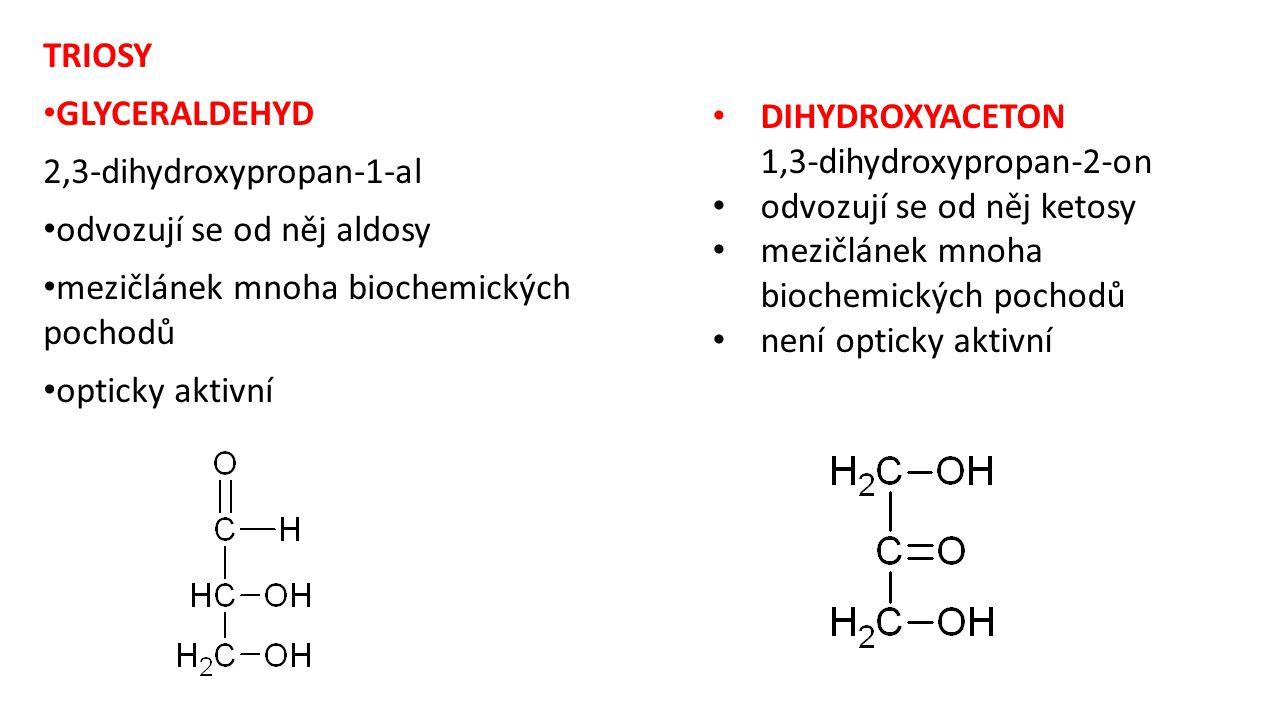 TRIOSY GLYCERALDEHYD 2,3-dihydroxypropan-1-al odvozují se od něj aldosy mezičlánek mnoha biochemických pochodů opticky aktivní DIHYDROXYACETON 1,3-dih