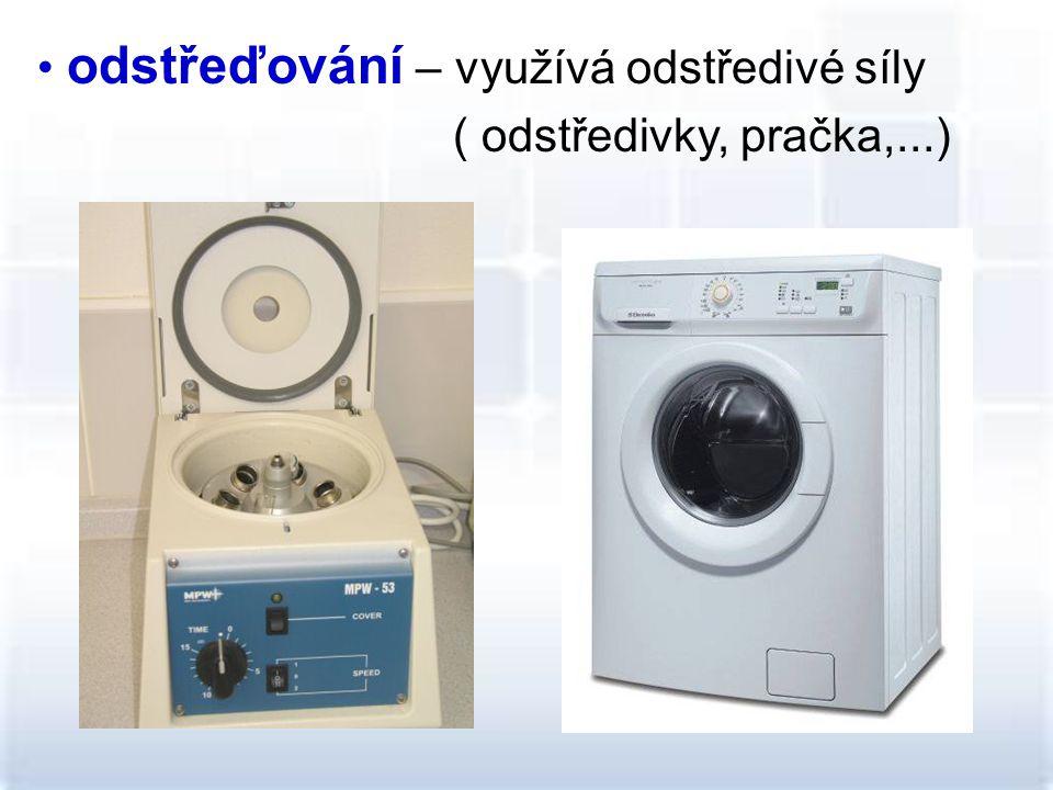 odstřeďování – využívá odstředivé síly ( odstředivky, pračka,...)