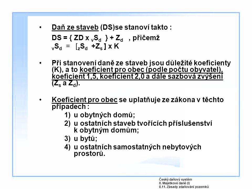 Daň ze staveb (DS)se stanoví takto : DS = { ZD x v S d } + Z d, přičemž v S d = [ z S d +Z s ] x K Při stanovení daně ze staveb jsou důležité koeficie