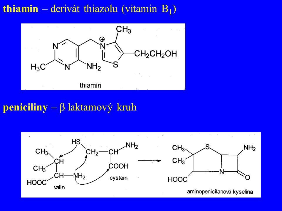 thiamin – derivát thiazolu (vitamin B 1 ) peniciliny – β laktamový kruh