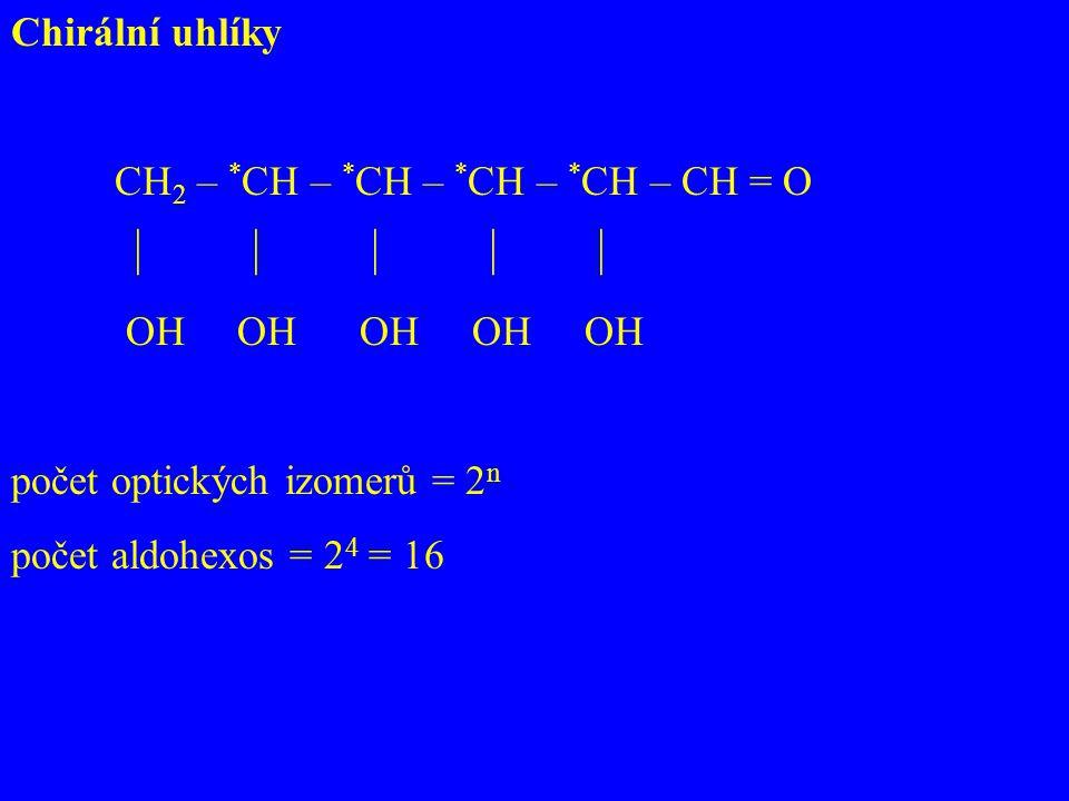 Chirální uhlíky CH 2 – * CH – * CH – * CH – * CH – CH = O      OH OH OH OH OH počet optických izomerů = 2 n počet aldohexos = 2 4 = 16