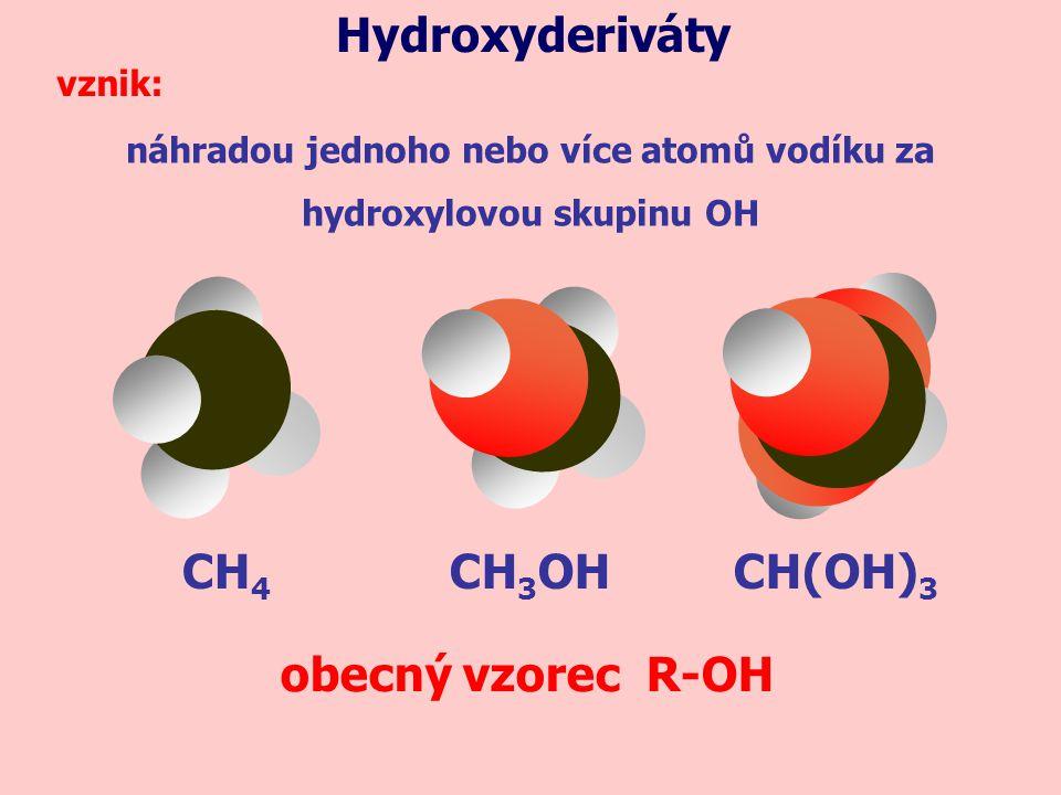CH 4 náhradou jednoho nebo více atomů vodíku za hydroxylovou skupinu OH Hydroxyderiváty vznik: CH 3 OHCH(OH) 3 obecný vzorec R-OH