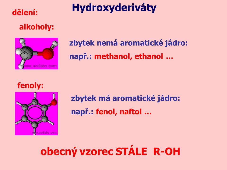 Hydroxyderiváty dělení: obecný vzorec STÁLE R-OH fenoly: alkoholy: zbytek nemá aromatické jádro: např.: methanol, ethanol … zbytek má aromatické jádro