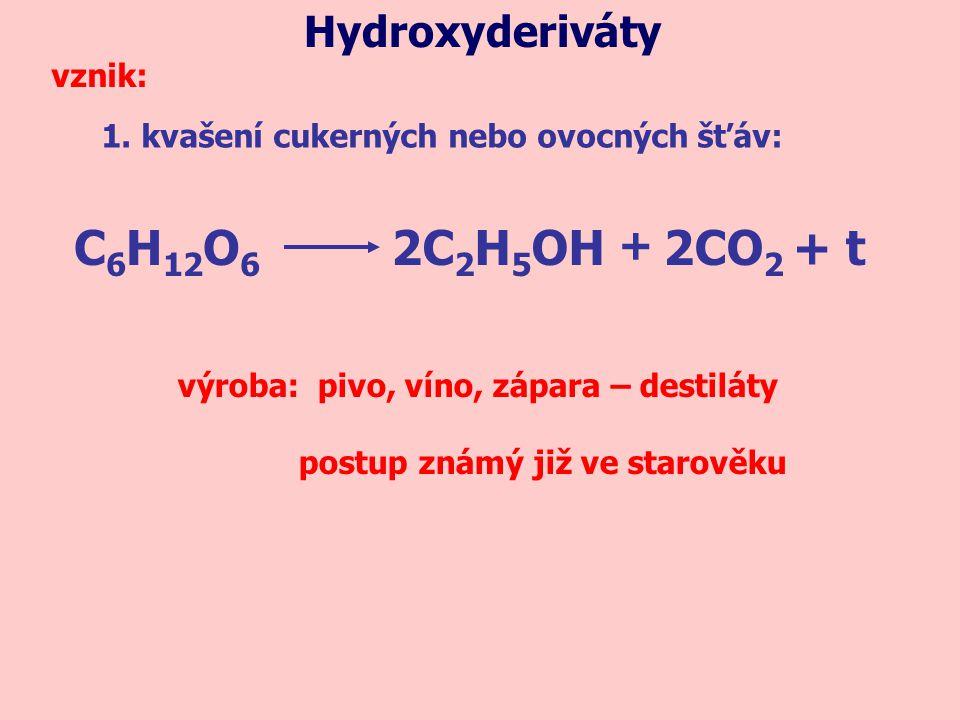 1. kvašení cukerných nebo ovocných šťáv: vznik: C 6 H 12 O 6 2C 2 H 5 OH2CO 2 + t + Hydroxyderiváty výroba: pivo, víno, zápara – destiláty postup znám