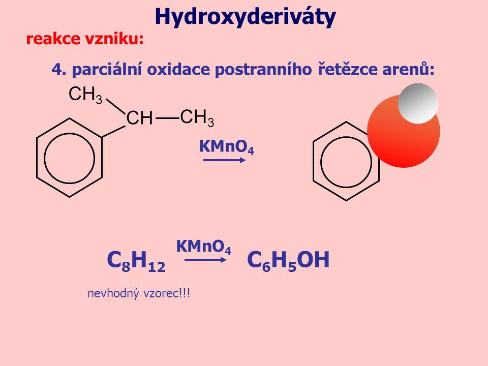 4. parciální oxidace postranního řetězce arenů: reakce vzniku: KMnO 4 Hydroxyderiváty CH CH 3 C 8 H 12 C 6 H 5 OH KMnO 4 nevhodný vzorec!!!