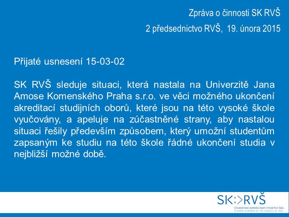 Zpráva o činnosti SK RVŠ 2 předsednictvo RVŠ, 19. února 2015 Přijaté usnesení 15-03-02 SK RVŠ sleduje situaci, která nastala na Univerzitě Jana Amose