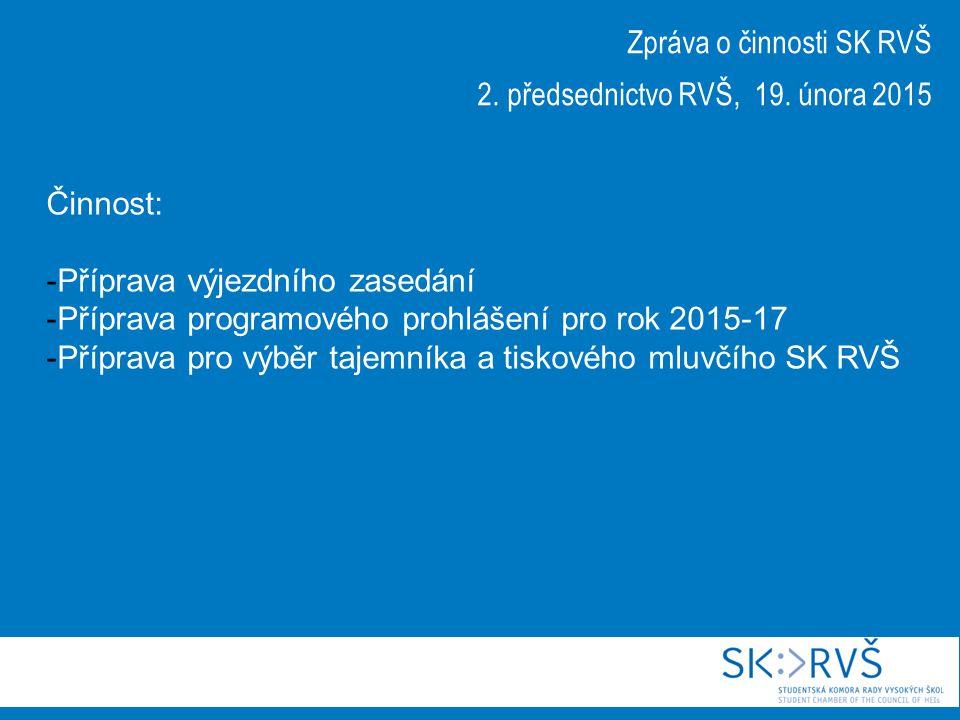 Zpráva o činnosti SK RVŠ 2. předsednictvo RVŠ, 19. února 2015 Činnost: -Příprava výjezdního zasedání -Příprava programového prohlášení pro rok 2015-17